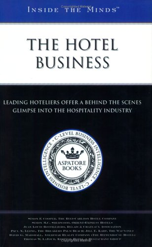 Inside the Minds : Industry Leaders from the Ritz-Carlton Hotel Company, Orient-Express Hotels, ...