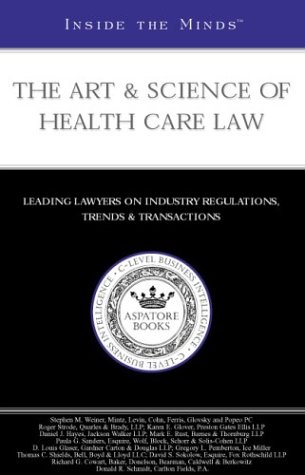 Inside the Minds: The Art & Science of Health Care Law - Leading Lawyers from Quarles & Brady, Preston Gates Ellis, Jackson Walker & Mor (1587622904) by Aspatore Books