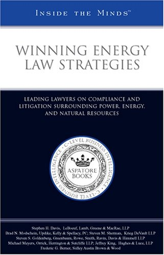 Winning Energy Law Strategies: Leading Lawyers on Compliance and Litigation Surrounding Power, ...