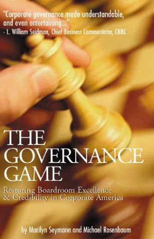 The Governance Game: What Every Board Member & Corporate Director Should Know About What Went ...