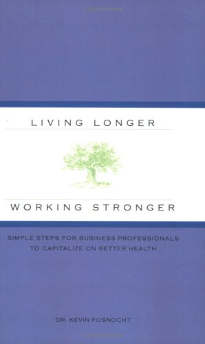 9781587623561: Living Longer Working Stronger: Simple Steps for Business Professionals to Capitalize on Better Health