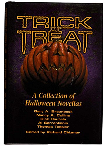 Trick or Treat: A Collection of Halloween Novellas: Sarrantonio, Al; Hautala, Rick; Braunbeck, Gary...