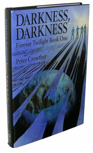 Darkness, Darkness (Forever Twilight Book One): Crowther, Peter