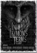 In Laymon's Terms 9781587670961 This massive, oversized tribute anthology for Richard Laymon features short fiction and personal remembrances from dozens and dozens of the biggest names in horror and Laymon's biggest fans. In addition, there are almost 140 pages of  Rarities and Fan Favorites  from Richard Laymon's personal files stories, interviews, and more, including a 17 page photo album personally selected by Ann Laymon. Several of these rare pieces are scanned directly from Laymon's original manuscripts and contain his handwritten corrections. Featuring nearly 700 pages of fiction and essays written in honor of the man, author, and friend, In Laymon's Terms is personal, moving, and wildly entertaining. This is a unique and oversized hardcover collection that Richard Laymon would be proud of.