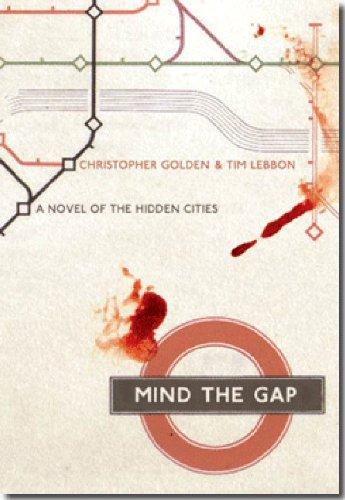Mind the Gap: A Novel of the Hidden Cities: Golden, Christopher & Tim Lebbon