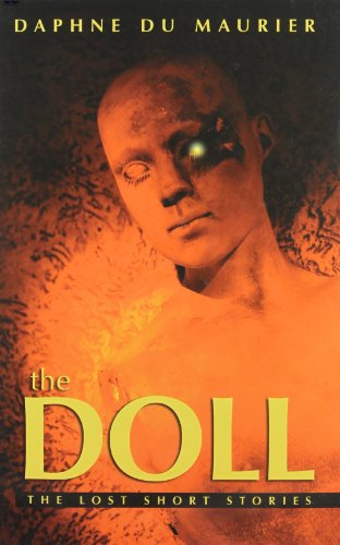 The Doll: The Lost Short Stories: Dame Daphne Du Maurier
