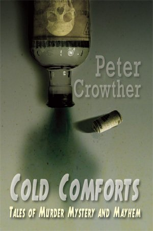 COLD COMFORTS: TALES OF MURDER, MYSTERY AND MAYHEM: Crowther, Peter