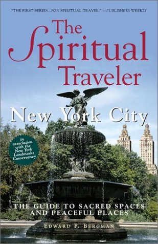 THE SPIRITUAL TRAVELER : New York City, the Guide to Sacred Spaces and Peaceful Places