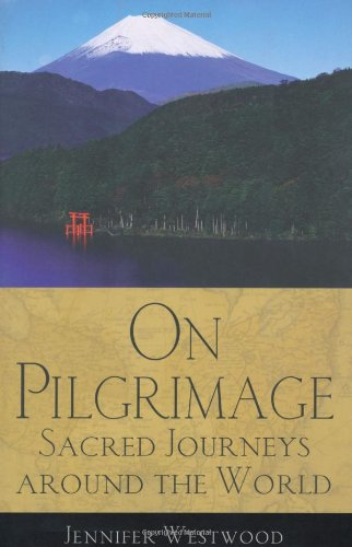 On Pilgrimage: Sacred Journeys Around the World: Westwood, Jennifer