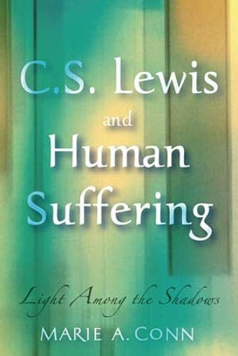 9781587680441: C.S. Lewis and Human Suffering: Light Among the Shadows