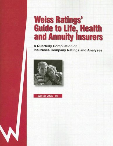 Weiss Ratings Guide to Life, Health and Annuity Insurers: A Quarterly Compilation of Insurance ...