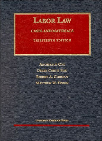 Labor Law: Cases and Materials (University Casebook: Derek Curtis Bok,