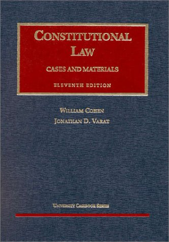 Constitutional Law: Cases and Materials (University Casebook Series) (1587780615) by Jonathan D. Varat; William Cohen