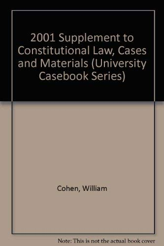 2001 Supplement to Constitutional Law, Cases and Materials (University Casebook Series): Cohen, ...