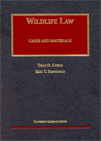 Wildlife Law Cases and Materials (University Casebook Series) (1587781689) by Eric T. Freyfogle; Dale D. Goble