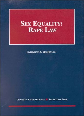 MacKinnon's Sex Equality Rape Law (University Casebook Series) (1587781743) by Catherine A Mackinnon