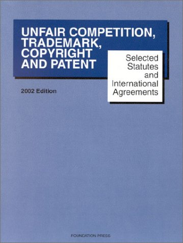 9781587783531: Selected Statutes and International Agreements on Unfair Competition, Trademarks, Copyright and Patent 2002