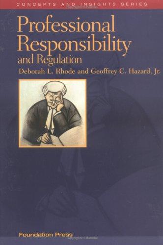 Rhode and Hazard's Professional Responsibility and Regulation: Jr. Hazard,Deborah Rhode
