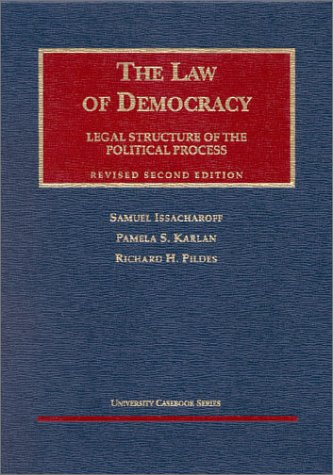 The Law of Democracy: Legal Structure of the Political Process (University Casebook Series) (1587784602) by Issacharoff, Samuel; Karlan, Pamela S.; Pildes, Richard H.