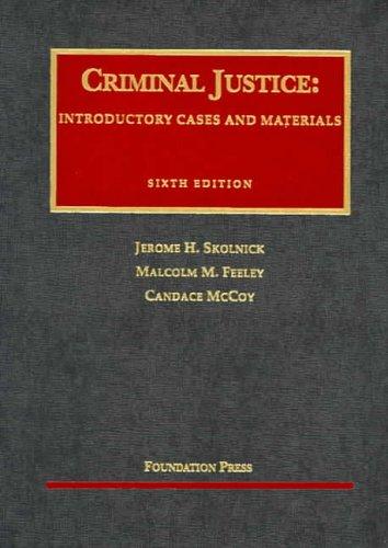 Skolnick, Feeley, and McCoy's Criminal Justice: Introductory: Skolnick, Jerome, Feeley,