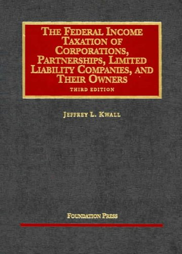 9781587785597: The Federal Income Taxation of Corporations, Partnerships, Limited Liability Companies, and Their Owners, Third Edition (University Casebooks)