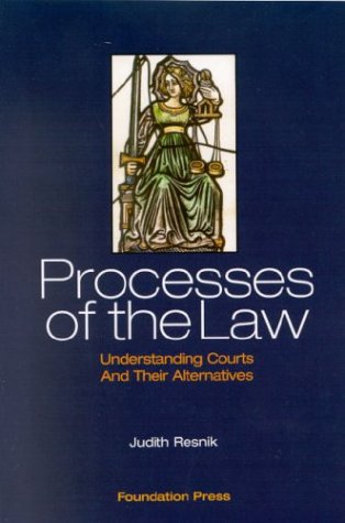 Resnik's Processes of the Law: Understanding Courts: Resnik, Judith