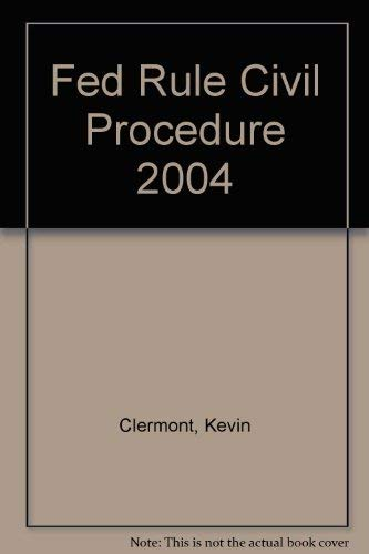 Federal Rules of Civil Procedure, 2004 Edition: Clermont, Kevin M.