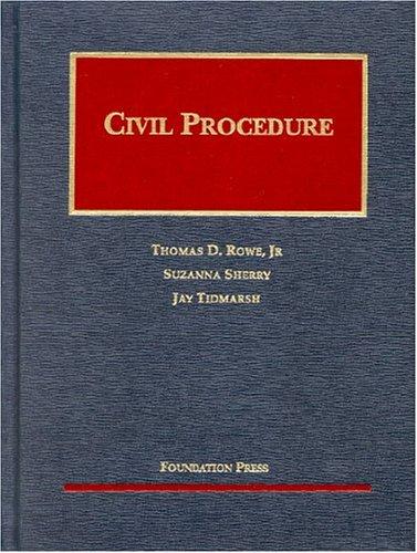 Civil Procedure (University Casebook Series): Thomas D. Rowe Jr., Suzanna Sherry, Jay Tidmarsh