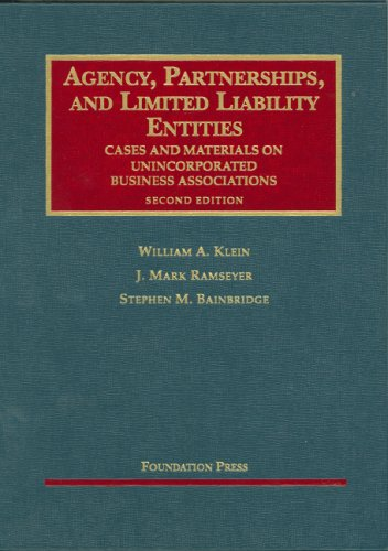 Agency, Partnerships, And Limited Liability Entities: Unincorparated Business Associations (University Casebook) (158778758X) by Klein, William A.; Ramseyer, J. Mark; Bainbridge, Stephen M.