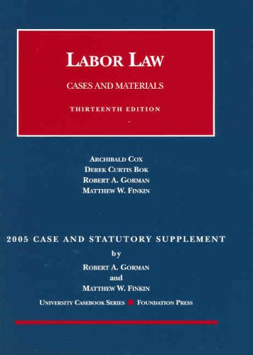 Labor Law Cases and Materials 13th ed,: Archibald Cox, Derek