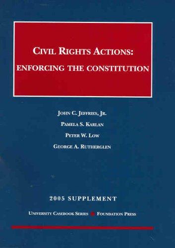 Civil Rights Actions: Enforcing the Constitution, 2005 Supplement: John C., Jr. Jeffries, Pamela S....