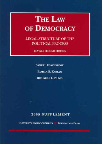 The Law of Democracy Legal Structure of the Political process revised Second Edition 2005 Supplement (1587788632) by Samuel Issacharoff; Pamela S. Karlan; Richard H. Pildes