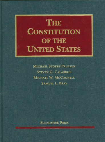 9781587788802: Paulsen, Calabresi, McConnell, and Bray's the Constitution of the United States: Text, Structure, History, and Precedent (University Casebook)