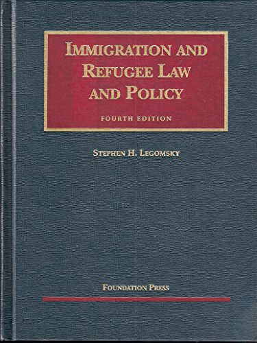 Immigration and Refugee Law and Policy (University: Stephen H. Legomsky