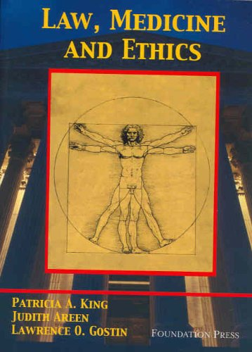Law, Medicine and Ethics (University Casebook Series): Patricia A. King, Judith Areen, Lawrence O. ...
