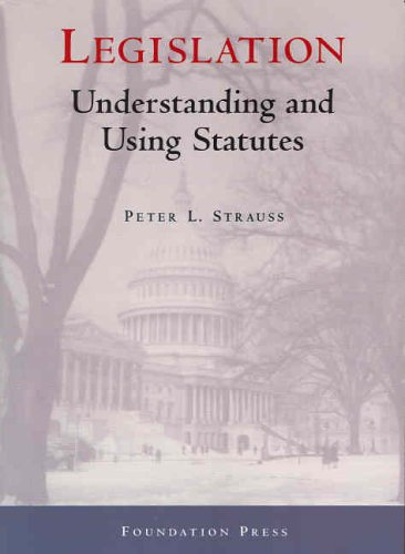 9781587789502: Legislation: Understanding and Using Statutes (University Casebook Series)