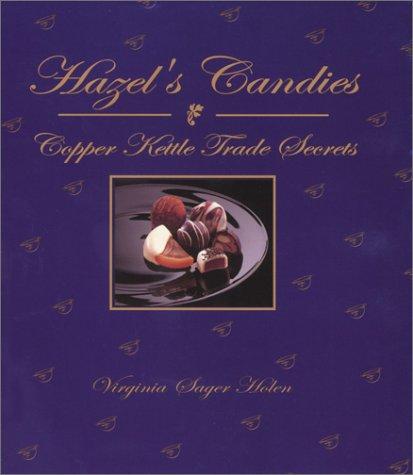 Hazel's Candies Copper Kettle Trade Secrets: Holen, Virginia Sager