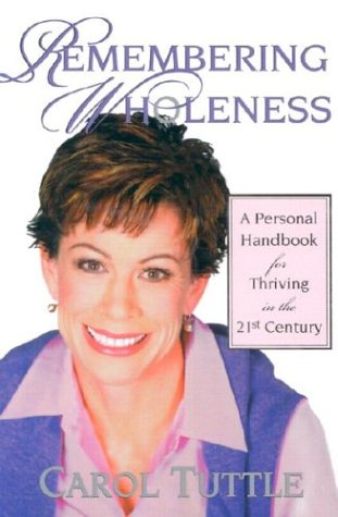 Remembering Wholeness: A Personal Handbook for Thriving in the 21st Century (1587830299) by Carol Tuttle