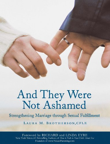 And They Were Not Ashamed: Strengthening Marriage Through Sexual Fulfillment: Brotherson, Laura M.