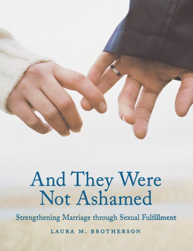 9781587830365: And They Were Not Ashamed: Strengthening Marriage through Sexual Fulfillment