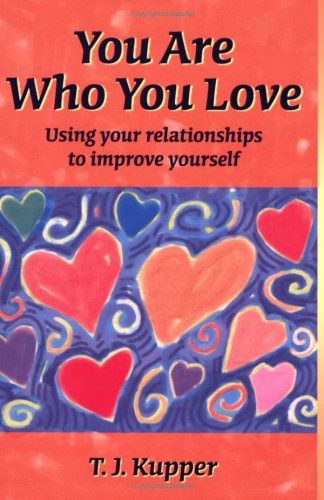 9781587860140: You Are Who You Love: Using Your Relationships to Improve Yourself
