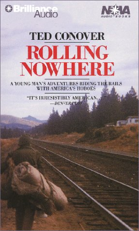 Rolling Nowhere: Riding the Rails with America's Hoboes (Nova Audio Books) (1587886774) by Conover, Ted