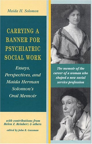 9781587900655: Carrying A Banner For Psychiatric Social Work: Essays, Perspectives, and Maida Herman Solomon's Oral Memoir