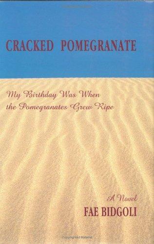 Cracked Pomegranate: My Birthday Was When Pomegranates Grew Ripe [Signed]: Bidgoli, Fae