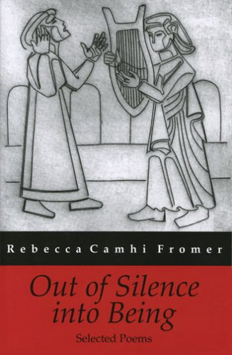 out of Silence Into Being Selected Poem: Fromer, Rebecca Camhi