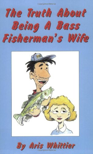 9781587910005: The Truth About Being A Bass Fisherman's Wife