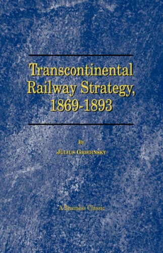 9781587980039: Transcontinental Railway Strategy, 1869-1893: A Study of Businessmen