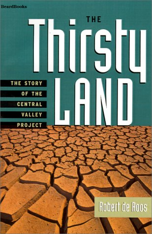 The Thirsty Land: The Story of the Central Valley Project: Robert W. de Roos
