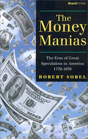 The Money Manias: The Eras of Great Speculation in America 1770-1970: Robert Sobel