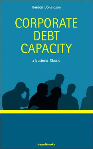 Corporate Debt Capacity: A Study of Corporate: Gordon Donaldson